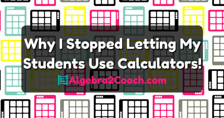 Why I Stopped Letting My Students Use Calculators in Class!